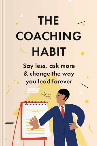 Cover of The Coaching Habit: Say Less, Ask More & Change the Way You Lead Forever by Michael Bungay Stanier.